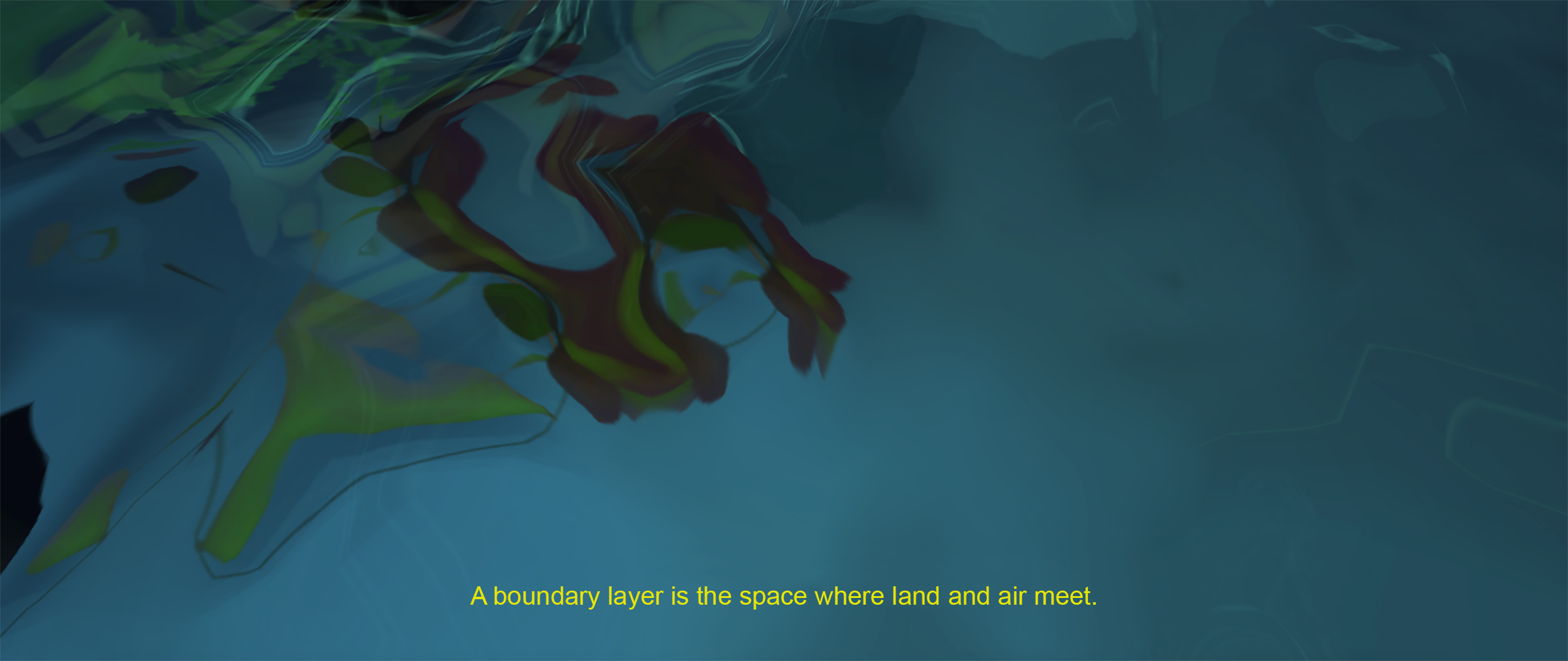 Large image with teal blue textured, reflective swirls on digitally generated water. Small yellow text centred at the bottom of the image reads: A boundary layer is the space where land and air meet.